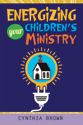 Energizing Your Children's Ministry