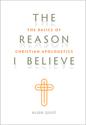 The Reason I Believe: The Basics of Christian Apologetics