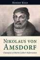 Nikolaus von Amsdorf: Champion of Martin Luther's Reformation