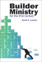 Builder Ministry in the Twenty-first Century