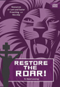 Restore the Roar! - Resources for Lent and Easter Preaching and Worship