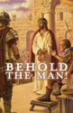 Behold the Man! Resources for Lent-Easter Preaching and Worship