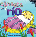 Serie ¡Escucha! ¡Mira!: La canasta en el río (Listen! Look! Series: The Basket in the River)