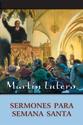 Martín Lutero, Sermones para Semana Santa (Martin Luther, Holy Week Sermons)