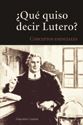 ¿Qué quiso decir Lutero? (What Does Luther Mean?)