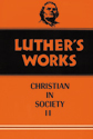 Luther's Works, Volume 45 (Christian in Society II)