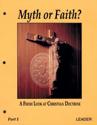 Myth or Faith: A Fresh Look at Christian Doctrine, Part 1 (Leaders Guide)(original format)
