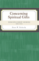 Discipleship Series:  Concerning Spiritual Gifts