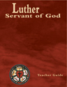 Luther, Servant of God Teacher Guide (Revised)