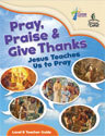 Pray, Praise and Give Thanks: Jesus Teaches Us to Pray - Level B Teacher Guide