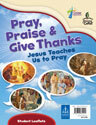 Pray, Praise and Give Thanks: Jesus Teaches Us to Pray - Student Leaflet
