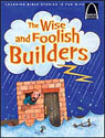 The Wise and Foolish Builders - Arch Books