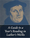 A Guide to a Year's Reading in Luther's Works
