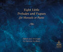 Eight Little Preludes and Fugues for Manuals or Piano