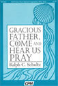Gracious Father, Come and Hear Us Pray