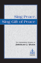 Sing Peace, Sing Gift of Peace: The Comprehensive Hymnary of Jaroslav J. Vajda