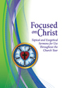 Focused on Christ: Topical and Exegetical Sermons for Use Throughout the Church Year