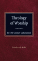 The Theology of Worship in 17th Century Lutheranism