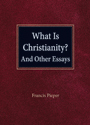 What Is Christianity? And Other Essays