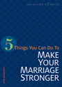 5 Things You Can Do to Make Your Marriage Stronger