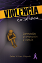 Violencia doméstica - Un guía para detección, prevención, y ayuda (Domestic Violence - A guide for detection, prevention and help)