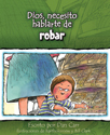 Dios, necesito hablarte de... robar (God, I Need to Talk to You about...Stealing)