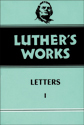 Luther's Works, Volume 48 (Letters I)
