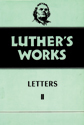Luther's Works, Volume 49 (Letters II)