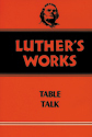 Luther's Works, Volume 54 (Table Talk)