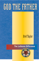 The Lutheran Difference: God the Father
