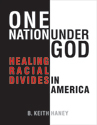 One Nation under God: Healing Racial Divides in America
