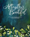Altogether Beautiful: A Study of the Songs of Songs