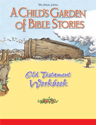 Child's Garden of Bible Stories Old Testament Workbook