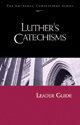 Lutheran Confessions: Luther's Catechisms Leader Guide