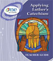 Applying Luther's Catechism Teacher Guide - One in Christ ESV